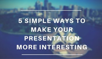 5 simple ways to make your presentation more interesting