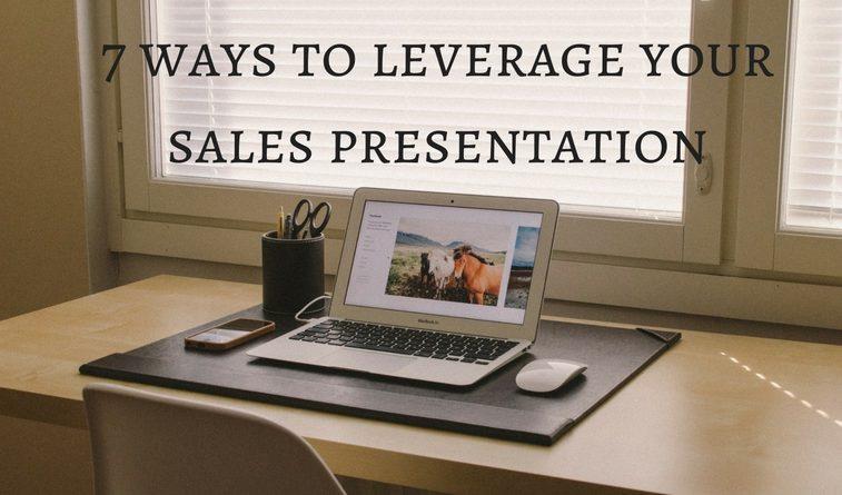 7 ways to leverage your sales presentation