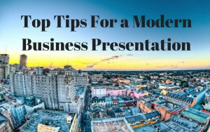 top tips for a modern business presentation