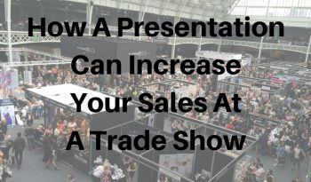 how a presentation can increase your sales at a trade show