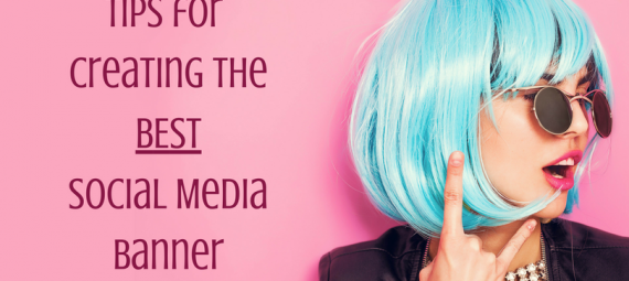tips for creating the best social media banner written on a pink background with a girl to the side with blue hair and mouth open