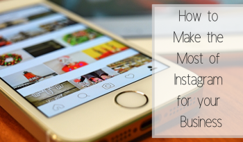 how to make the most of instagram for your business